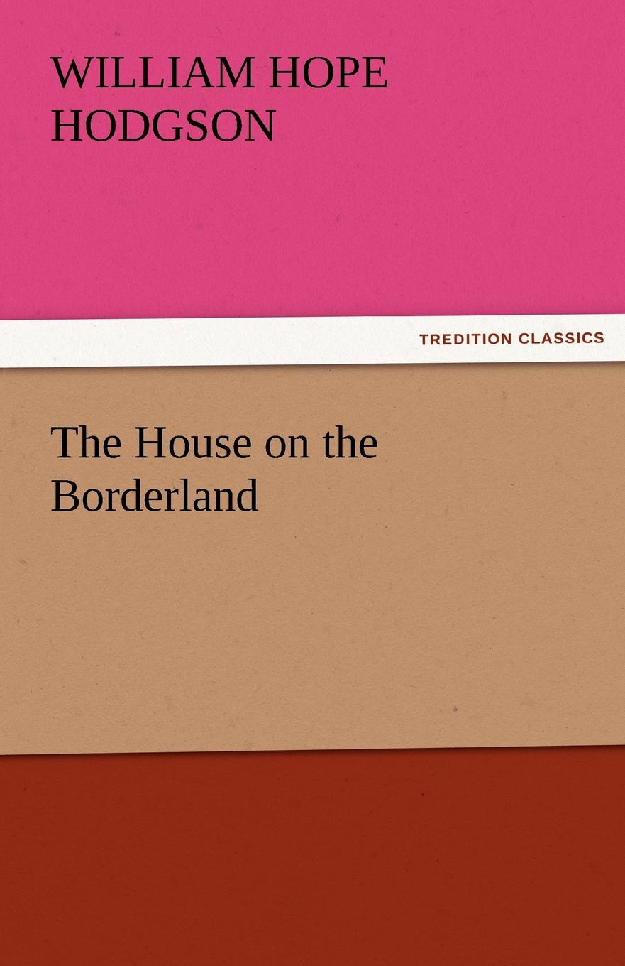 William Hope Hodgson The House on the Borderland william hope hodgson the boats of the glen carrig by william hope hodgson fiction action
