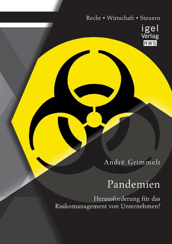 André Grimmelt Pandemien. Herausforderung fur das Risikomanagement von Unternehmen. andré grimmelt pandemien herausforderung fur das risikomanagement von unternehmen