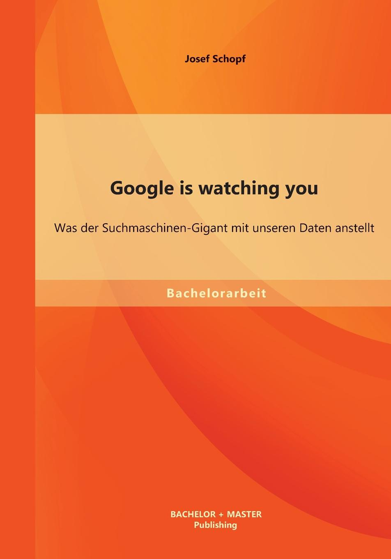 Josef Schopf Google is watching you. Was der Suchmaschinen-Gigant mit unseren Daten anstellt die haferhorde flausen im schopf