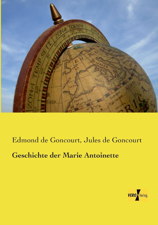 Edmond De Goncourt, Jules De Goncourt Geschichte Der Marie Antoinette edmond de goncourt germinie lacerteux