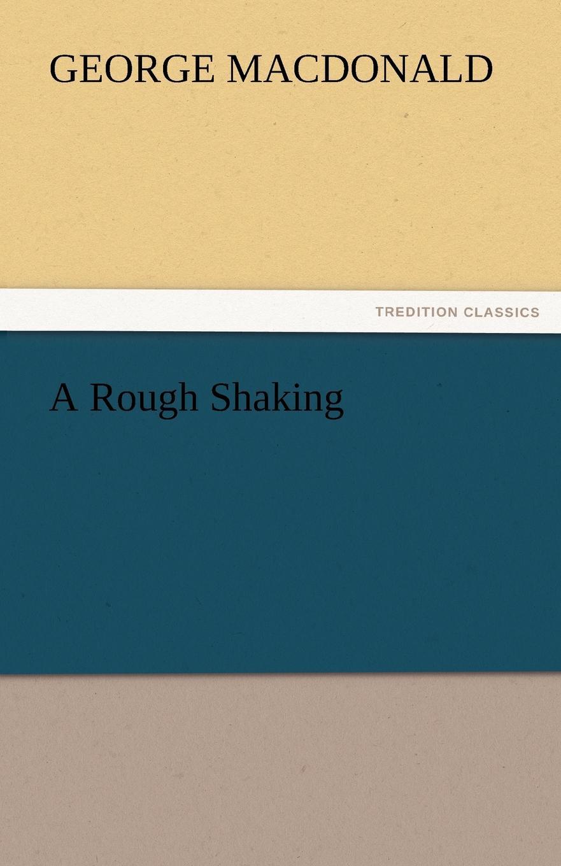 MacDonald George A Rough Shaking george macdonald a rough shaking