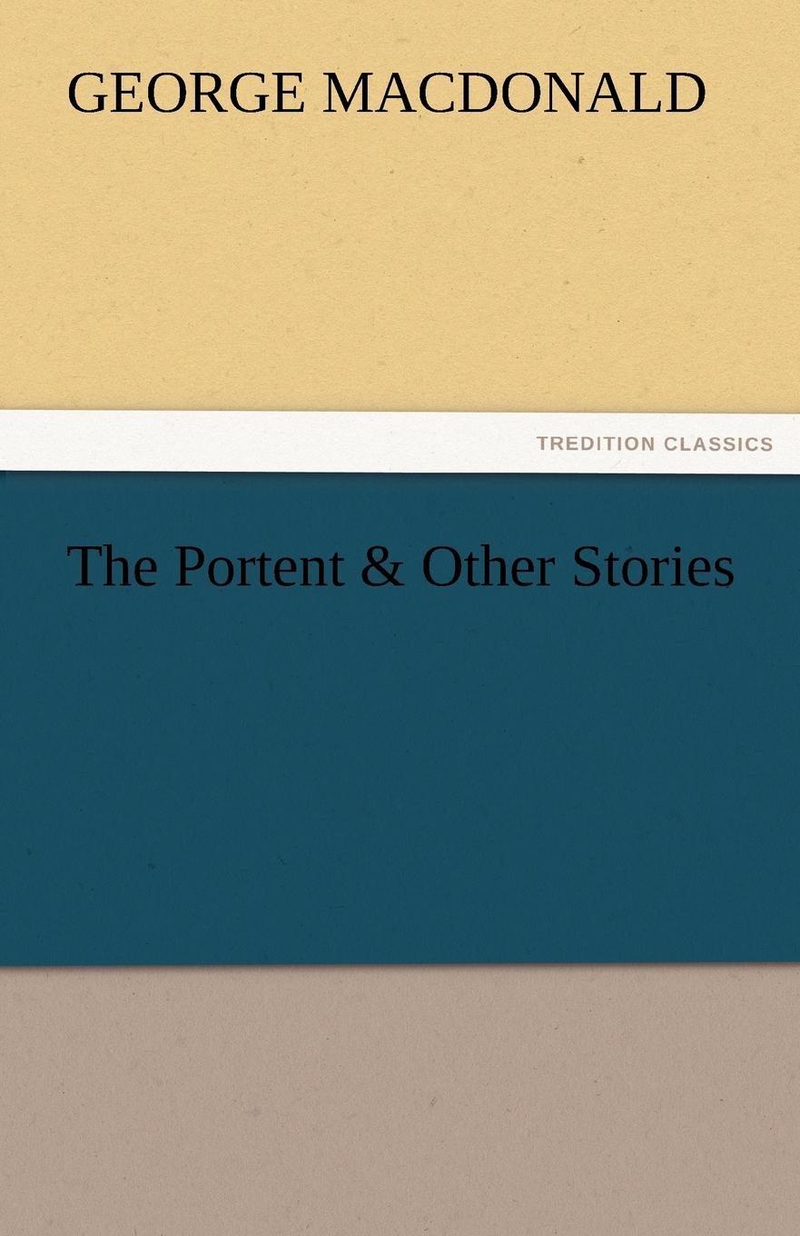 MacDonald George The Portent . Other Stories george macdonald the portent and other stories