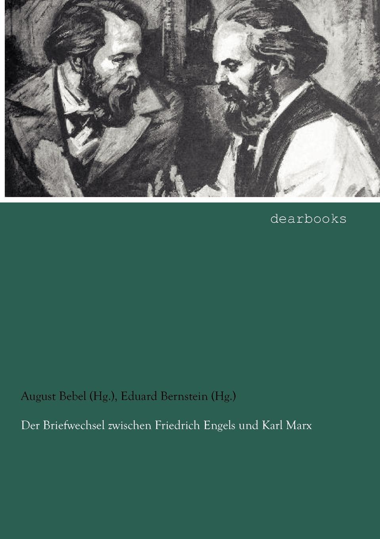 August Bebel (Hg.), Eduard Bernstein (Hg.) Der Briefwechsel zwischen Friedrich Engels und Karl Marx kluhs franz august bebel der mann und sein werk