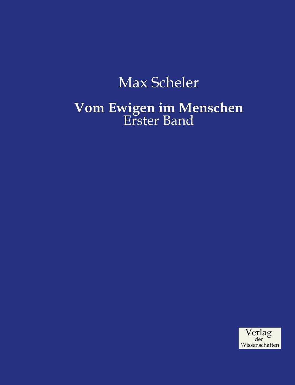 Max Scheler Vom Ewigen im Menschen max scheler die stellung des menschen im kosmos