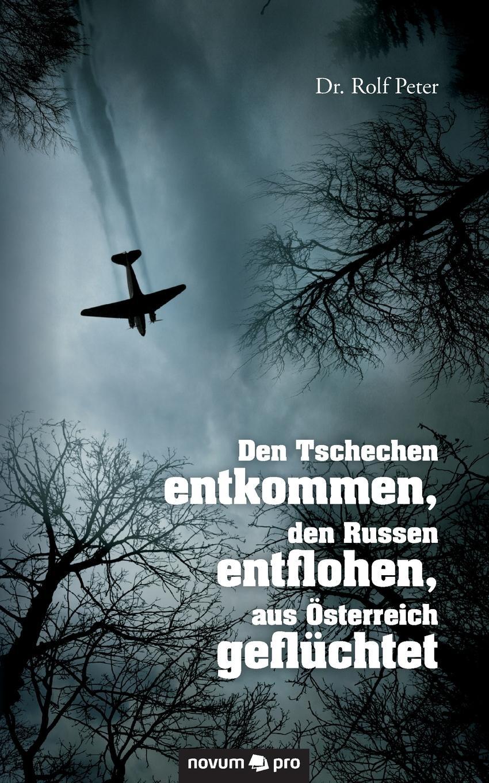 Dr. Rolf Peter Den Tschechen entkommen, den Russen entflohen, aus Osterreich gefluchtet kindmann rolf verbindungen im stahl und verbundbau