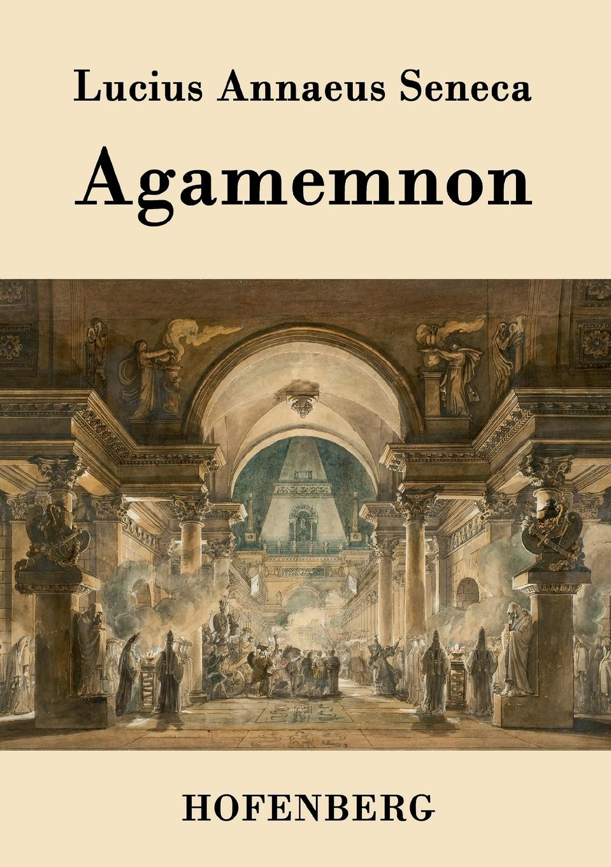 Lucius Annaeus Seneca Agamemnon lucius annaeus seneca agamemnon