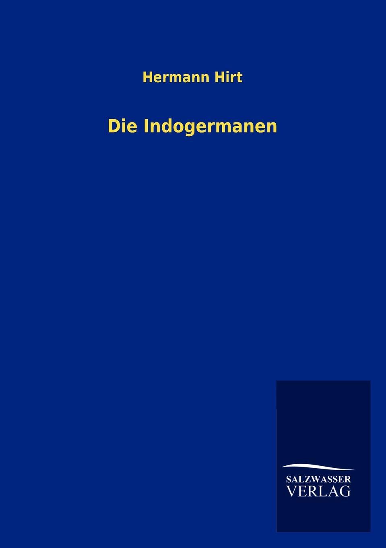 Hermann Hirt Die Indogermanen hermann ortloff die mittelstandsbewegung und konsumvereine classic reprint