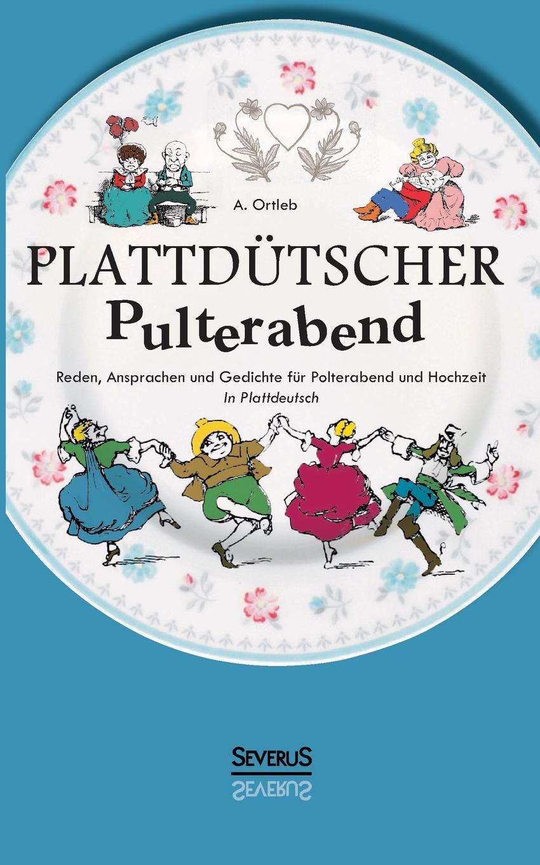 A. Ortleb Plattdutscher Pulterabend. Reden, Ansprachen Und Gedichte Fur Polterabend Und Hochzeit. in Plattdeutsch der goldene topf