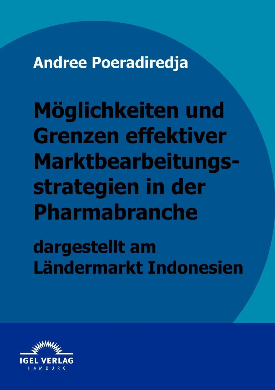 Andree Poeradiredja Moglichkeiten und Grenzen effektiver Marktbearbeitungsstrategien in der Pharmabranche dargestellt am Landermarkt Indonesien недорого