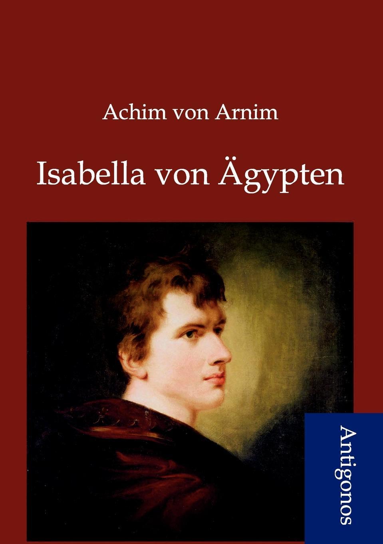 Achim von Arnim Isabella von Agypten hans von arnim stoicorum veterum fragmenta volume 2