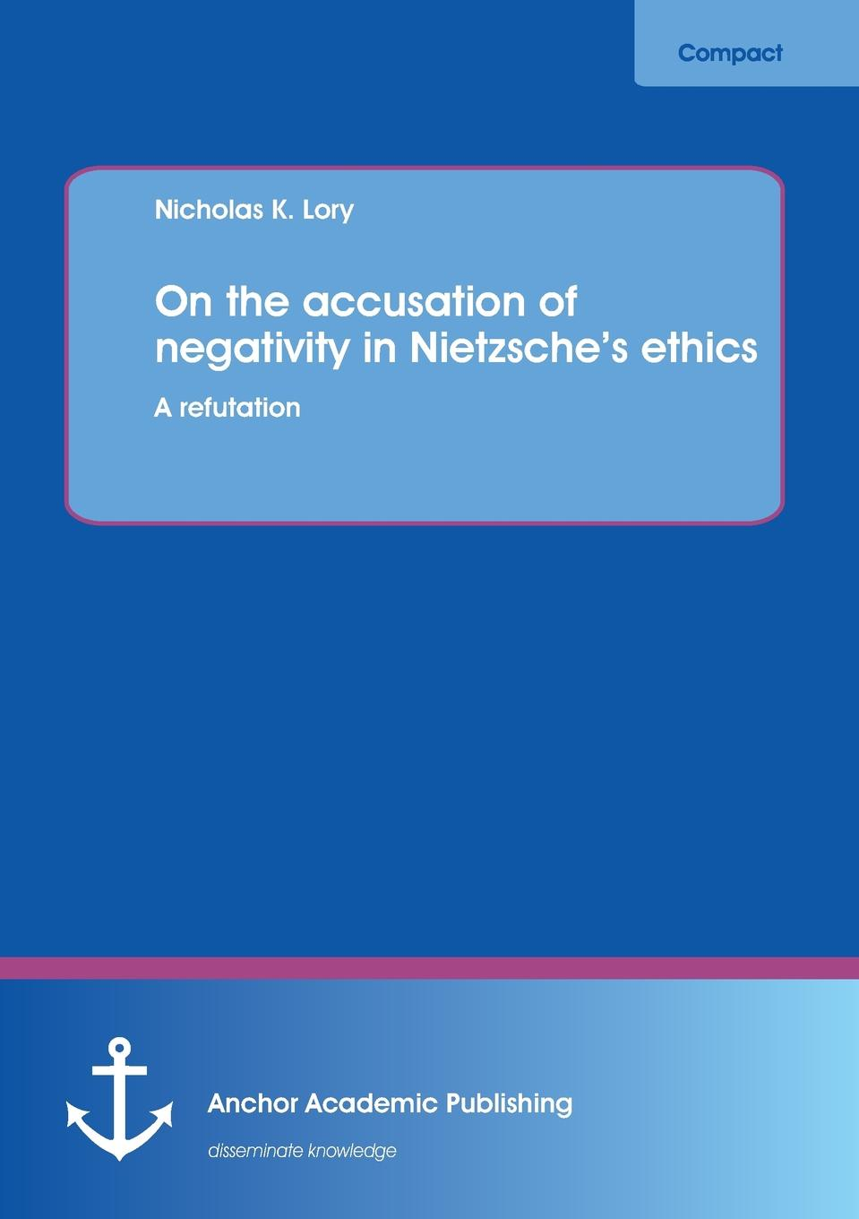 Nicholas K. Lory On the Accusation of Negativity in Nietzsche.s Ethics. A Refutation christine swanton the virtue ethics of hume and nietzsche