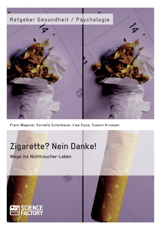 Franz Wegener, Lisa Sipos, Kornelia Scheiblauer Zigarette. Nein Danke. Wege ins Nichtraucher-Leben karbe pasch gymnastik zur entspannung