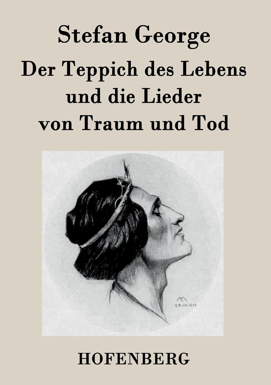 Stefan George Der Teppich des Lebens und die Lieder von Traum und Tod georg schwedt die chemie des lebens