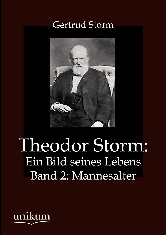 Gertrud Storm Theodor Storm. Ein Bild seines Lebens gertrud storm theodor storm