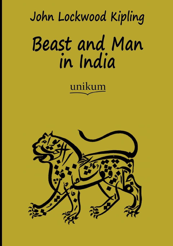 John Lockwood Kipling Beast and Man in India paul alexander man of the people the life of john mccain