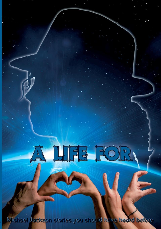 Brigitte Bloemen, Marina Dobler, Miriam Lohr A Life for L.O.V.E. michael jackson the life and times of the king of pop 1958 2009