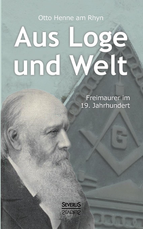 Otto Henne Am Rhyn Aus Loge Und Welt. Freimaurer Im 19. Jahrhundert otto henne am rhyn die nationale einigung der deutschen und die entwicklung des reiches