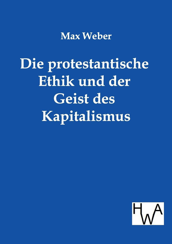 Max Weber Die protestantische Ethik und der Geist des Kapitalismus katharina windbichler semperit traiskirchen und der moderne kapitalismus