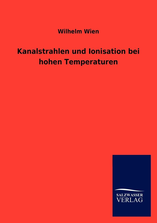 Wilhelm Wien Kanalstrahlen und Ionisation bei hohen Temperaturen martin pohl physik für alle
