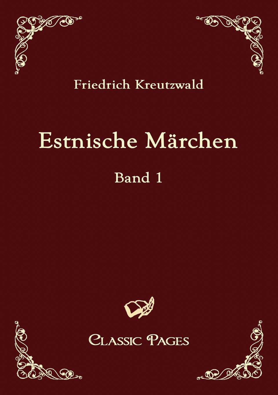 Friedrich Kreutzwald Estnische Marchen friedrich reinhold kreutzwald nupumees
