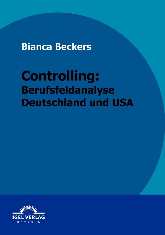 Bianca Beckers Controlling. Berufsfeldanalyse Deutschland und USA carsten dethlefs interessengruppen in deutschland und den usa wohlfahrtseffekte und moglichkeiten fur ihre verbesserung