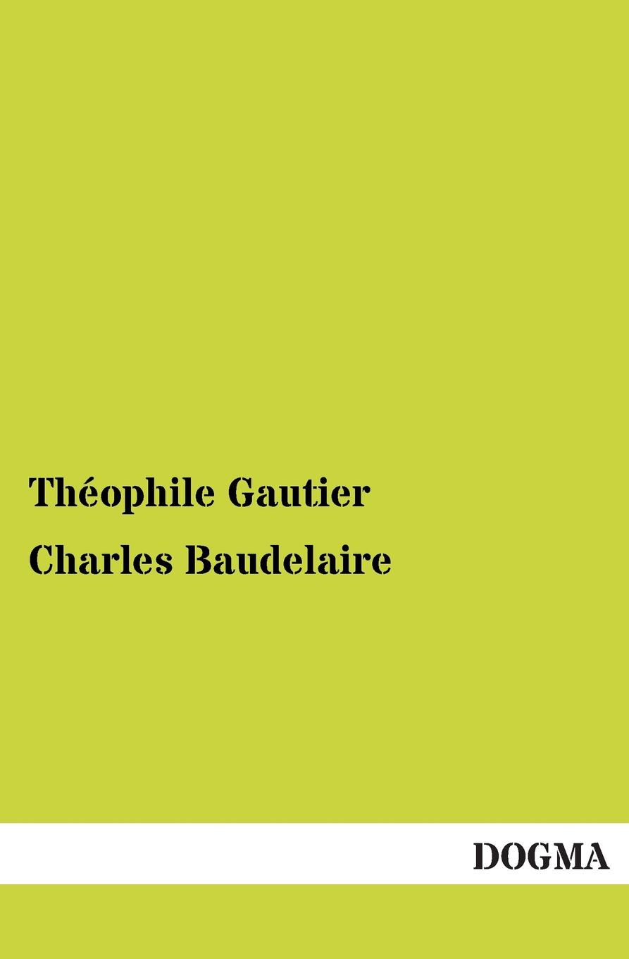 Theophile Gautier Charles Baudelaire charles baudelaire the flowers of evil