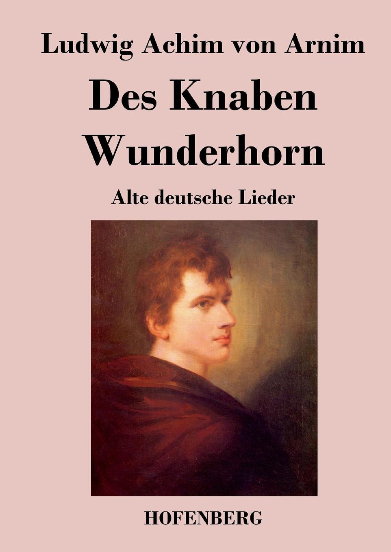 Ludwig Achim von Arnim Des Knaben Wunderhorn hans von arnim stoicorum veterum fragmenta volume 2