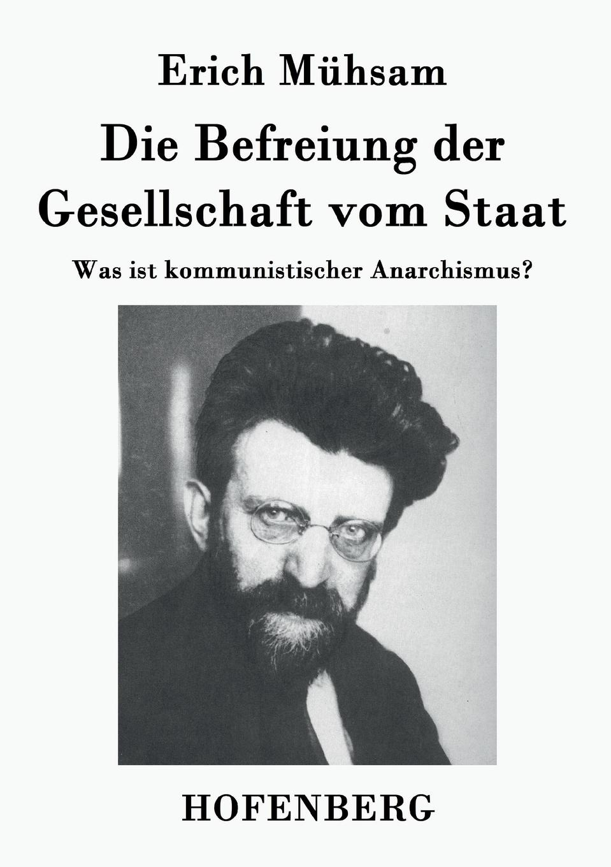 Erich Mühsam Die Befreiung der Gesellschaft vom Staat
