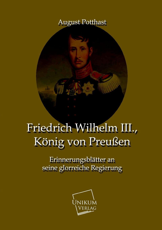 August Potthast Friedrich Wilhelm III., Konig Von Preussen lilly maier auswirkungen der zeremonialpolitik von friedrich iii