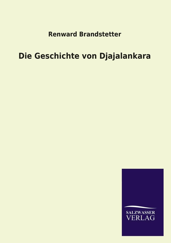 Renward Brandstetter Die Geschichte von Djajalankara renward brandstetter prolegomena zu einer urkundlichen geschichte der luzerner mundart