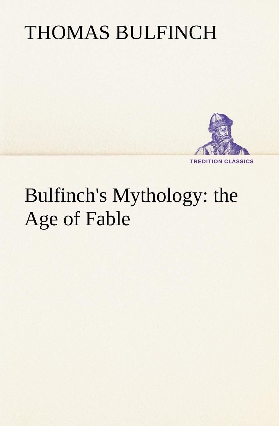 цены на Thomas Bulfinch Bulfinch.s Mythology. the Age of Fable  в интернет-магазинах