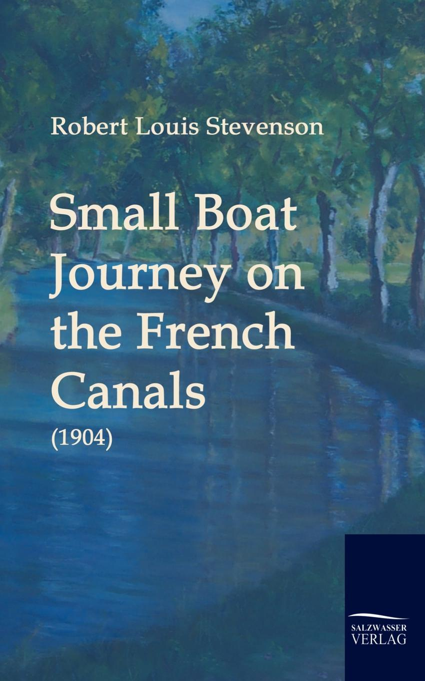 Stevenson Robert Louis Small Boat Journey on the French Canals (1904) sian mackay the house on the chine robert louis stevenson at skerryvore