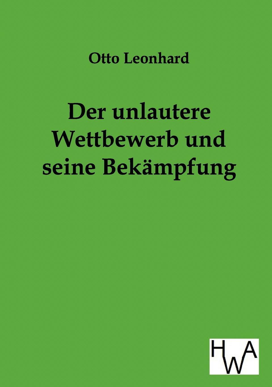 Otto Leonhard Der unlautere Wettbewerb und seine Bekampfung hermann kirchhoff otto weddigen und seine waffe