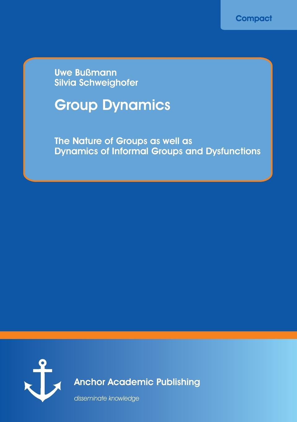 Uwe Bussmann Group Dynamics. The Nature of Groups as Well as Dynamics of Informal Groups and Dysfunctions недорго, оригинальная цена
