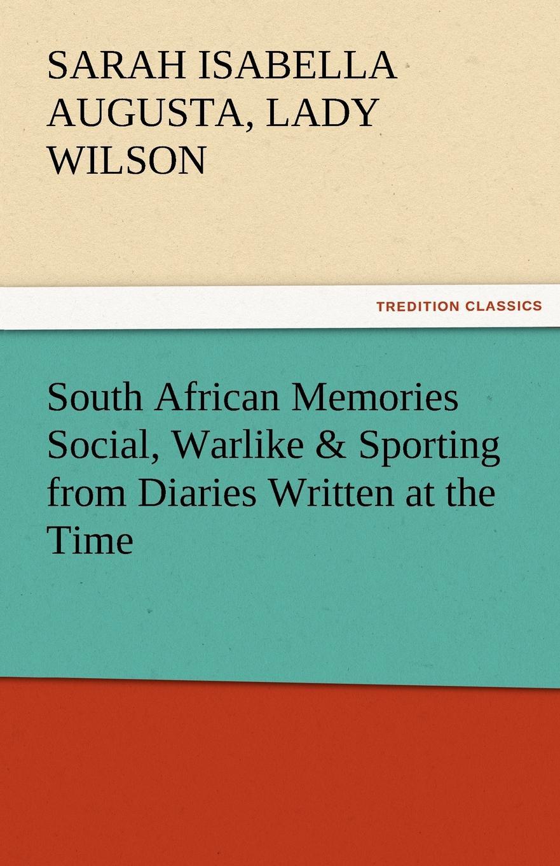 Sarah Isabella Augusta Lady Wilson South African Memories Social, Warlike . Sporting from Diaries Written at the Time lady sarah wilson south african memories social warlike