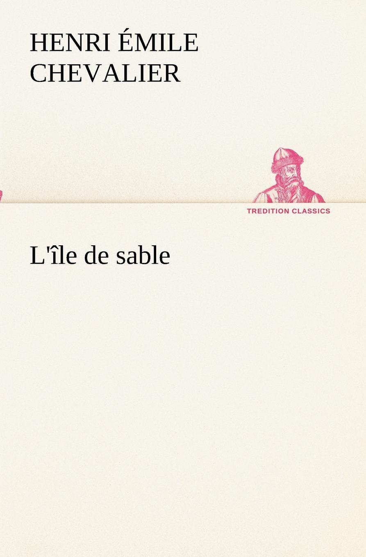 H. Émile (Henri Émile) Chevalier L.ile de sable h émile henri émile chevalier le chasseur noir