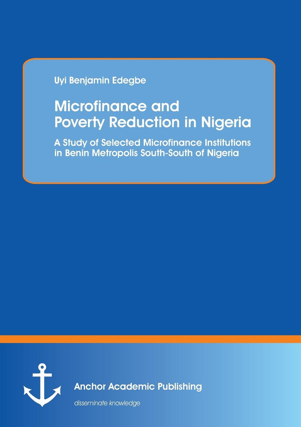 Uyi Benjamin Edegbe Microfinance and Poverty Reduction. An Empirical Evidence from Benin Metropolis South-South of Nigeria mary goretty oyella basic education poverty reduction and the realisation of equality in northern uganda