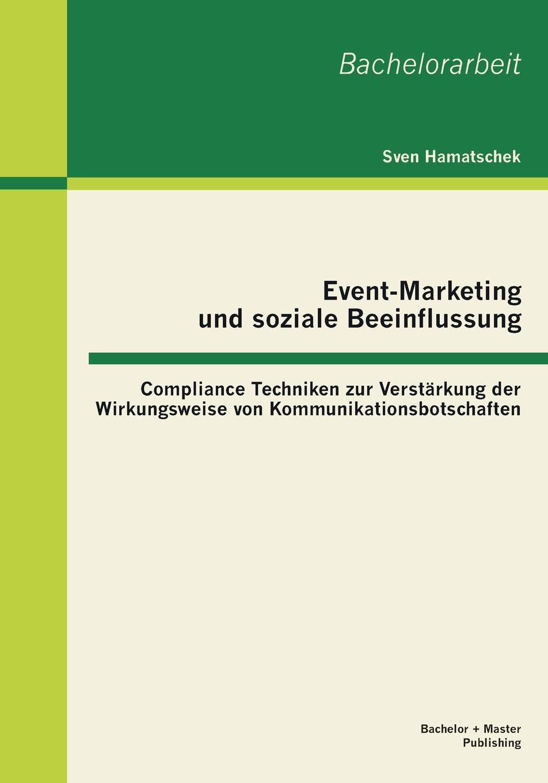 Sven Hamatschek Event-Marketing Und Soziale Beeinflussung. Compliance Techniken Zur Verstarkung Der Wirkungsweise Von Kommunikationsbotschaften event