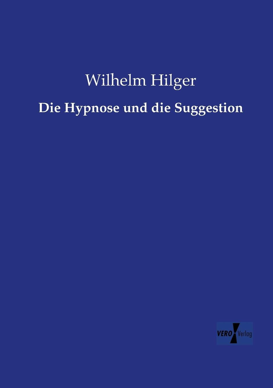 Wilhelm Hilger Die Hypnose Und Die Suggestion leopold löwenfeld der hypnotismus handbuch der lehre von der hypnose und der suggestion