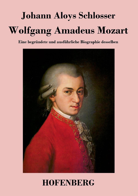 Johann Aloys Schlosser Wolfgang Amadeus Mozart цена