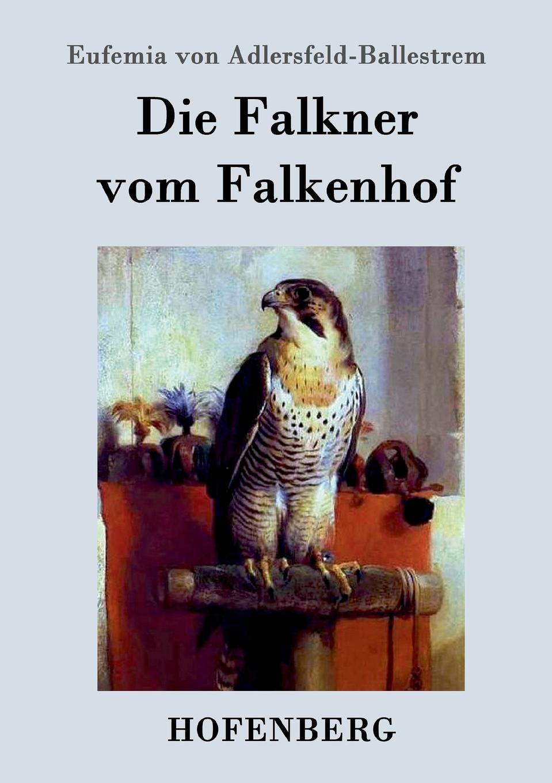 Eufemia von Adlersfeld-Ballestrem Die Falkner vom Falkenhof цена и фото
