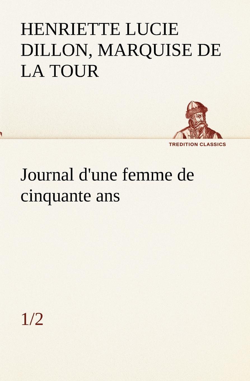 Henriette Luci La Tour Du Pin Gouvernet Journal d.une femme de cinquante ans (1/2) vitaly mushkin clé de sexe toute femme est disponible