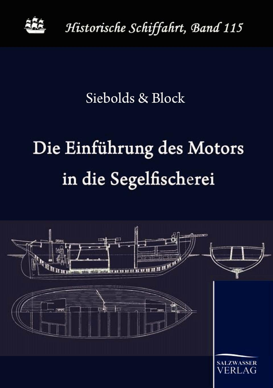 Königlicher Fischmeister zu M Siebolds, Königlicher Oberlotse zu zu Kolb Block Die Einfuhrung des Motors in die deutsche Segelfischerei