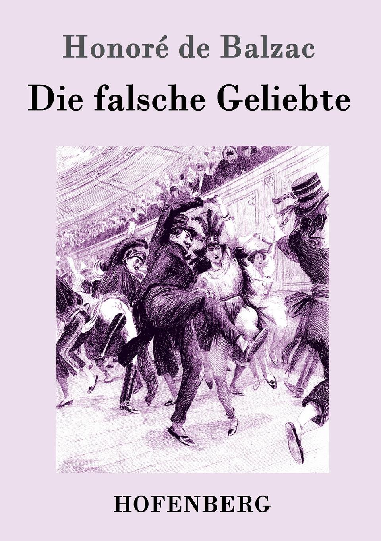 Honoré de Balzac Die falsche Geliebte honoré de balzac eine evatochter