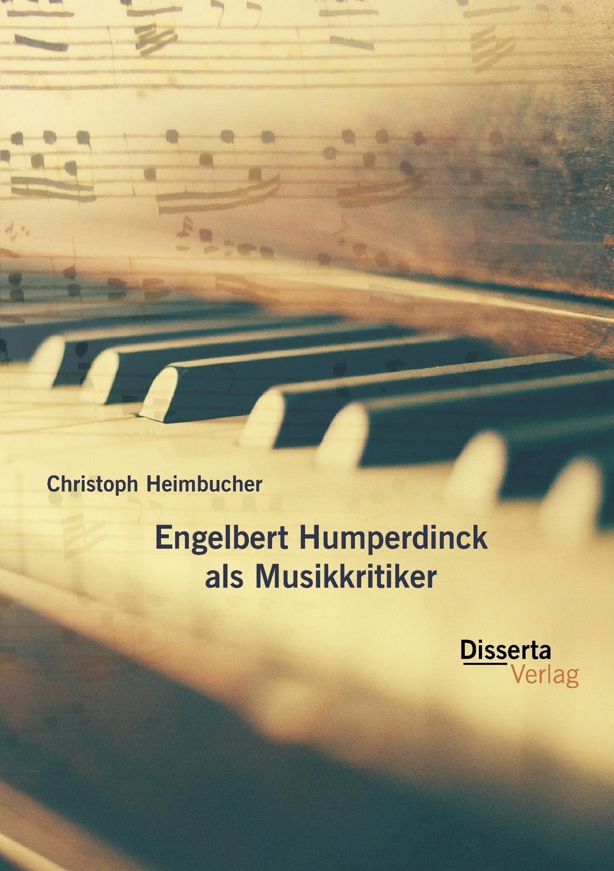 Christoph Heimbucher Engelbert Humperdinck als Musikkritiker engelbert humperdinck hansel