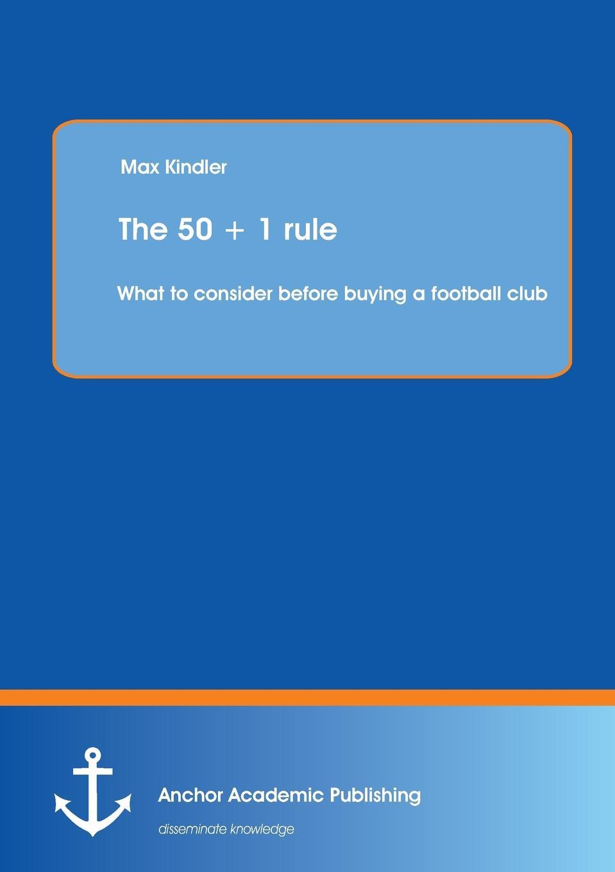 цены на Max Kindler The 50 . 1 Rule. What to Consider Before Buying a Football Club  в интернет-магазинах