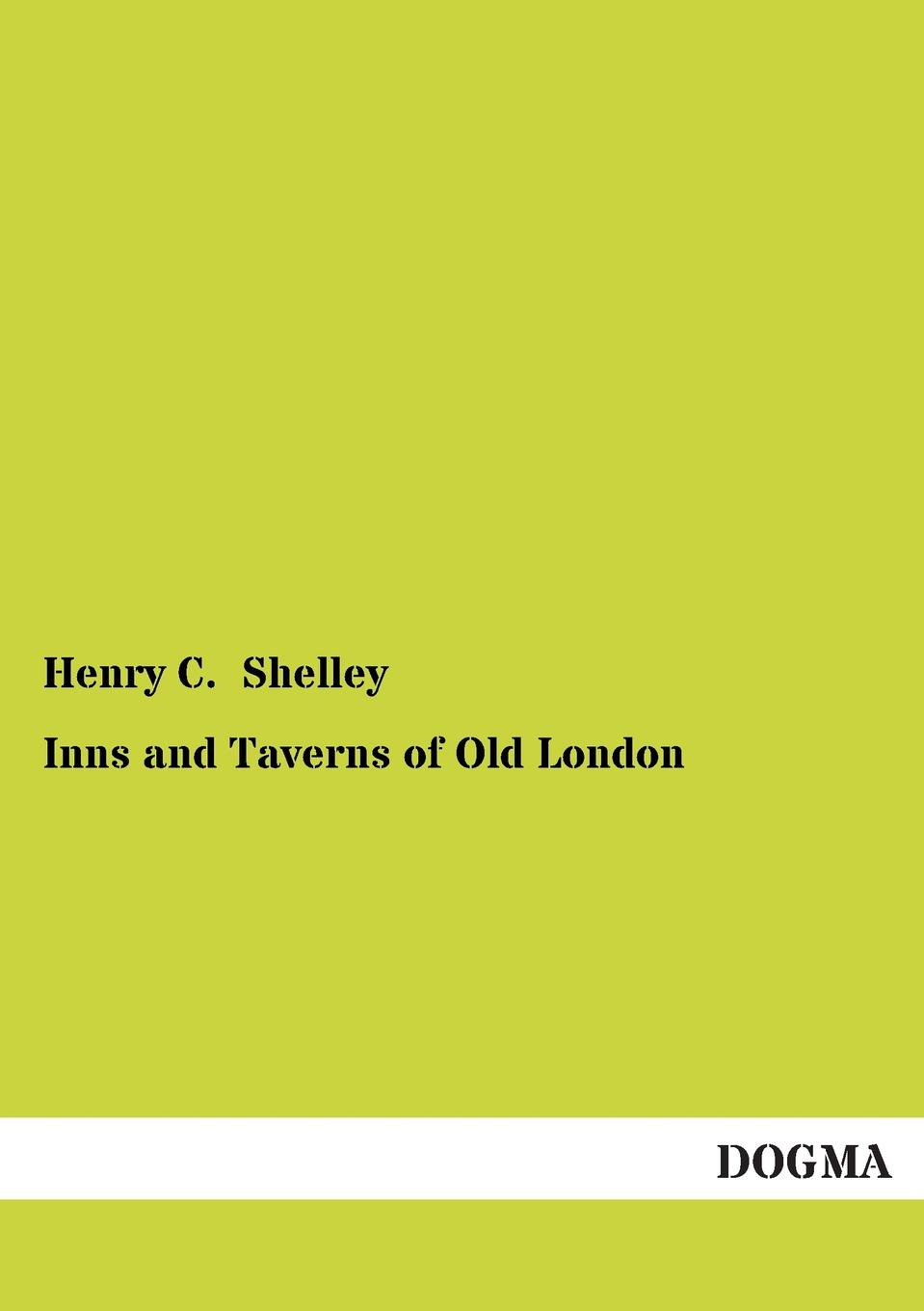 Henry C. Shelley Inns and Taverns of Old London geikie archibald annals of the royal society club the record of a london dining club in the eighteenth nineteenth centuries