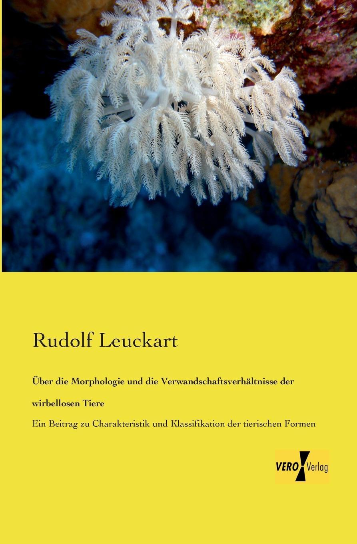 Rudolf Leuckart Uber die Morphologie und die Verwandschaftsverhaltnisse der wirbellosen Tiere