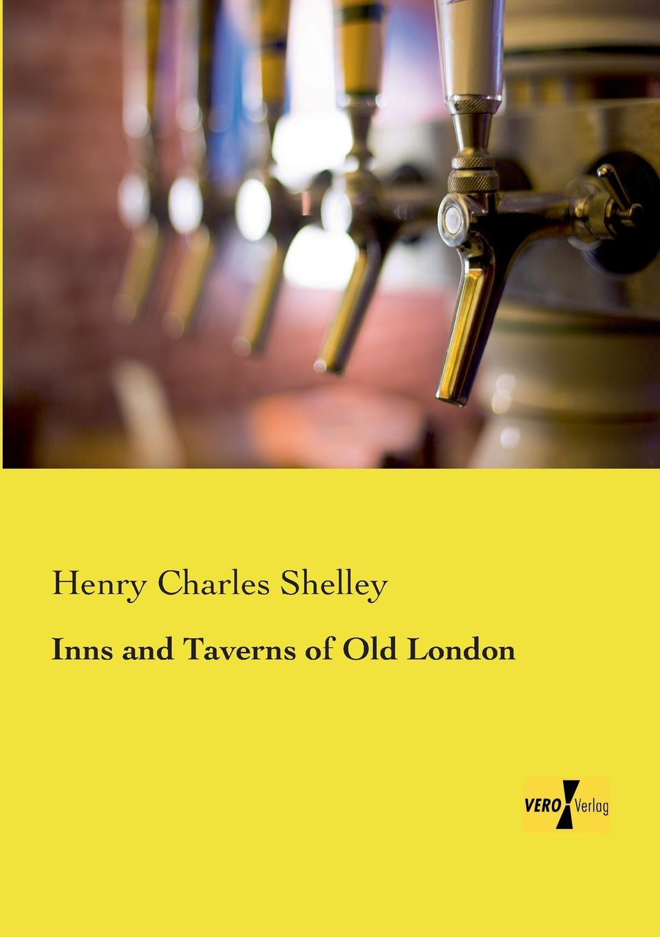 Henry Charles Shelley Inns and Taverns of Old London