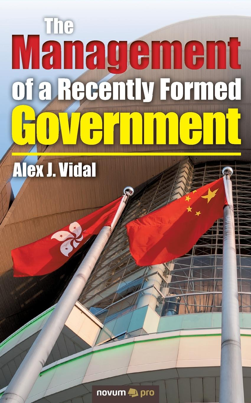 Alex J. Vidal The Management of a Recently Formed Government david axson a j the management mythbuster isbn 9780470586280